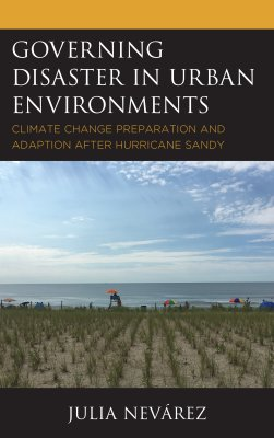Governing Disaster in Urban Environments: Climate Change Preparation and Adaption after Hurricane Sandy cover